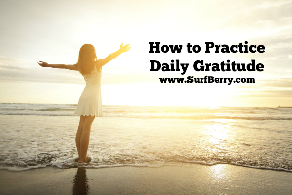 How to Practice Daily Gratitude www.SurfBerry.com