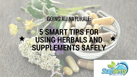 - 5 smart tips for using herbals and supplements SAFELY